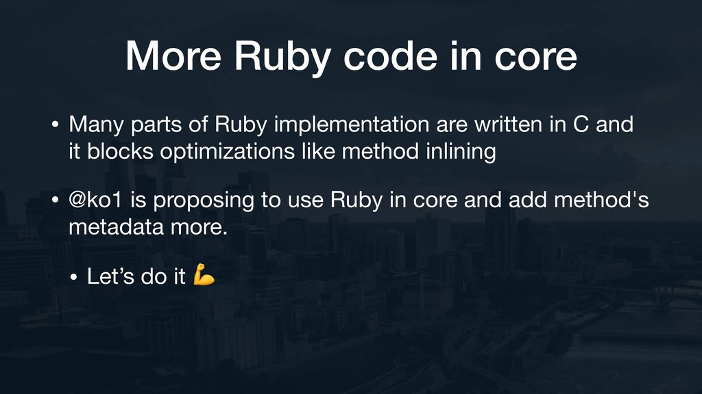 More Ruby code in core • Many parts of Ruby imp...
