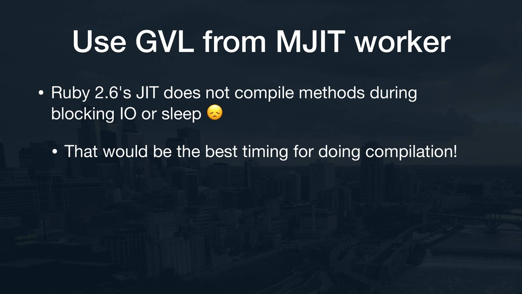 Use GVL from MJIT worker • Ruby 2.6's JIT does ...