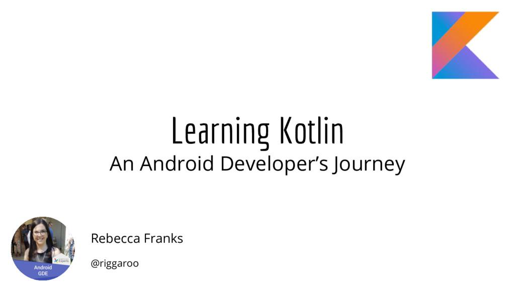 Learning Kotlin An Android Developer's Journey ...