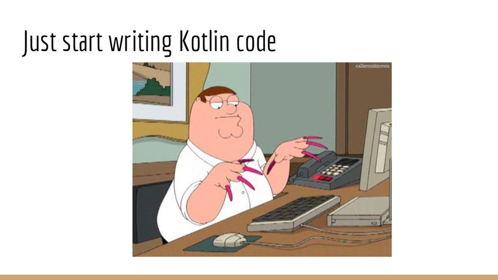 Just start writing Kotlin code
