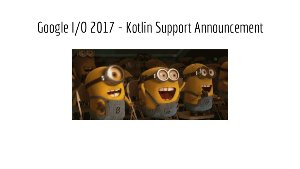 Google I/O 2017 - Kotlin Support Announcement