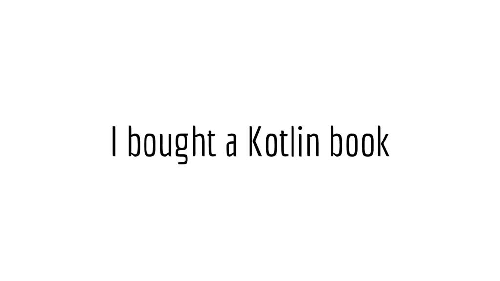 I bought a Kotlin book