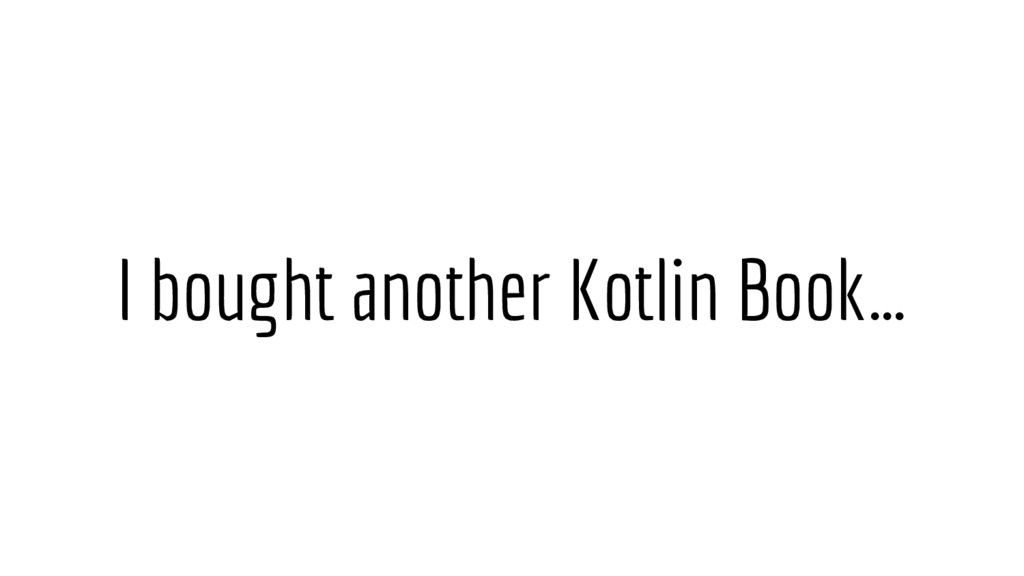 I bought another Kotlin Book…