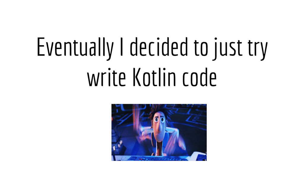 Eventually I decided to just try write Kotlin c...