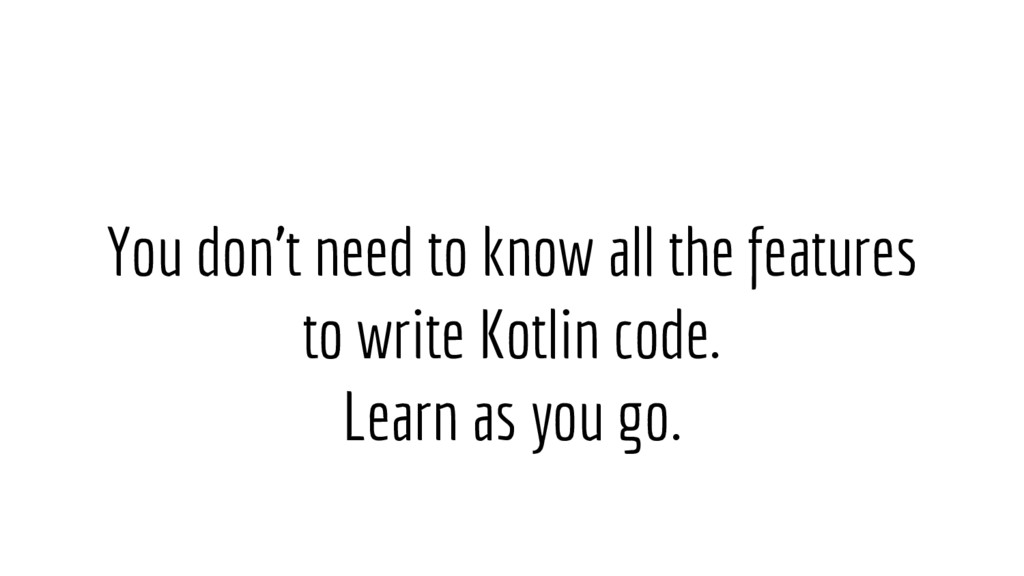 You don't need to know all the features to writ...
