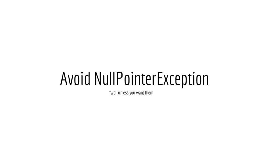 Avoid NullPointerException *well unless you wan...