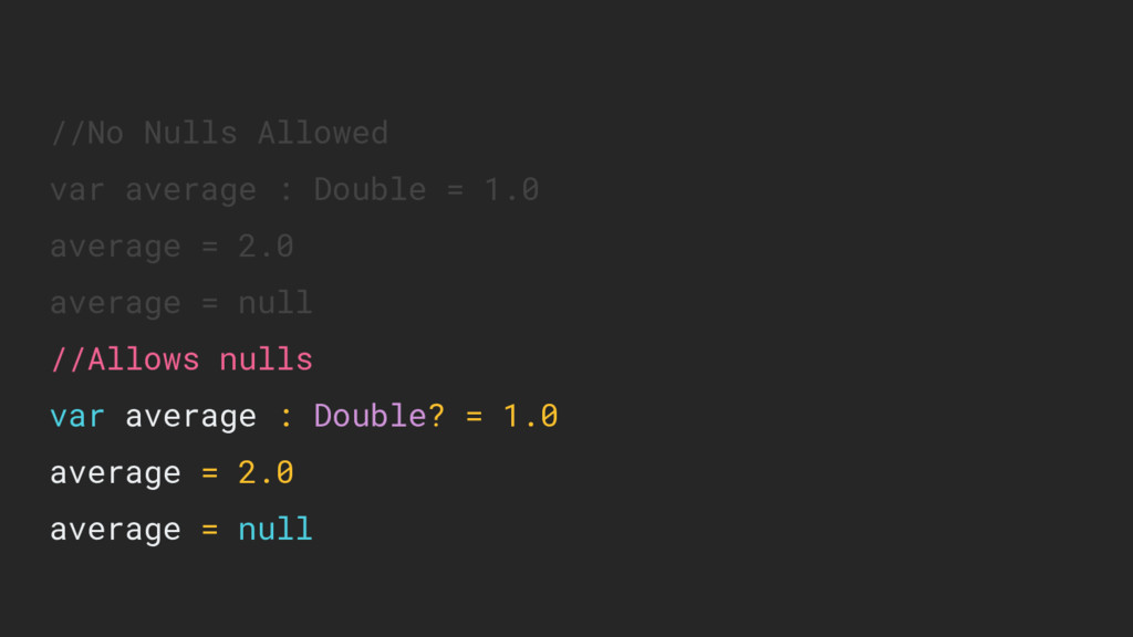 //No Nulls Allowed var average : Double = 1.0 a...