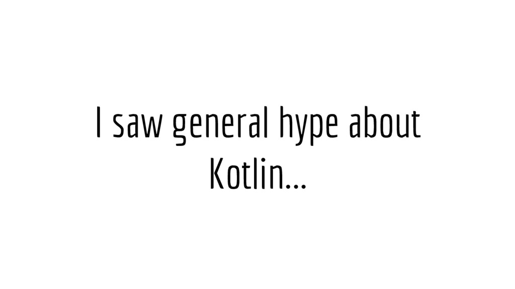 I saw general hype about Kotlin...