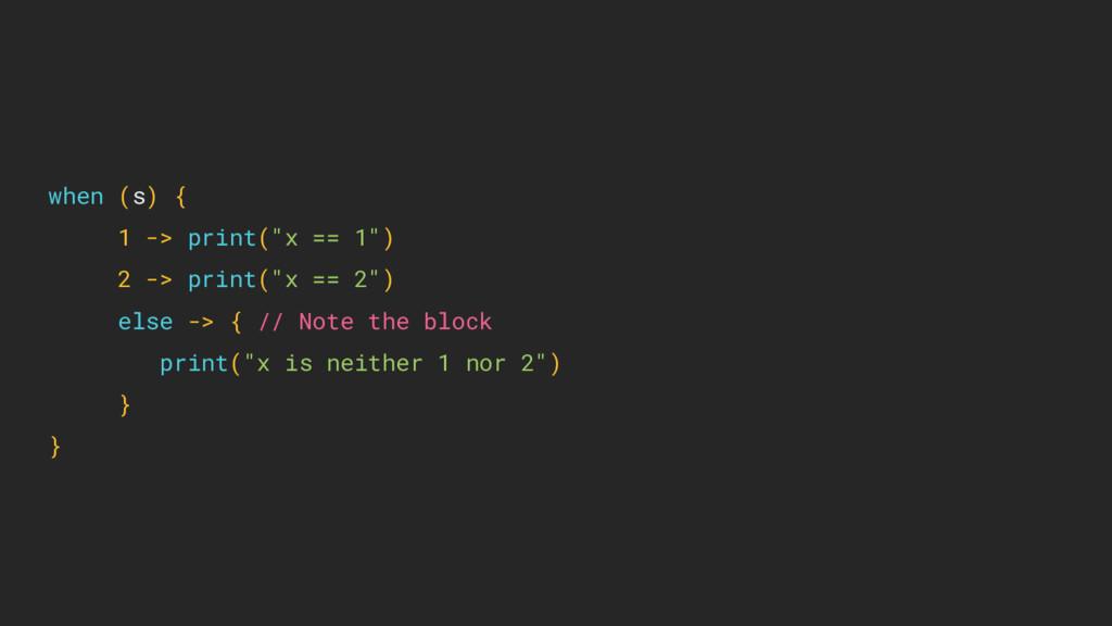 "when (s) { 1 -> print(""x == 1"") 2 -> print(""x =..."