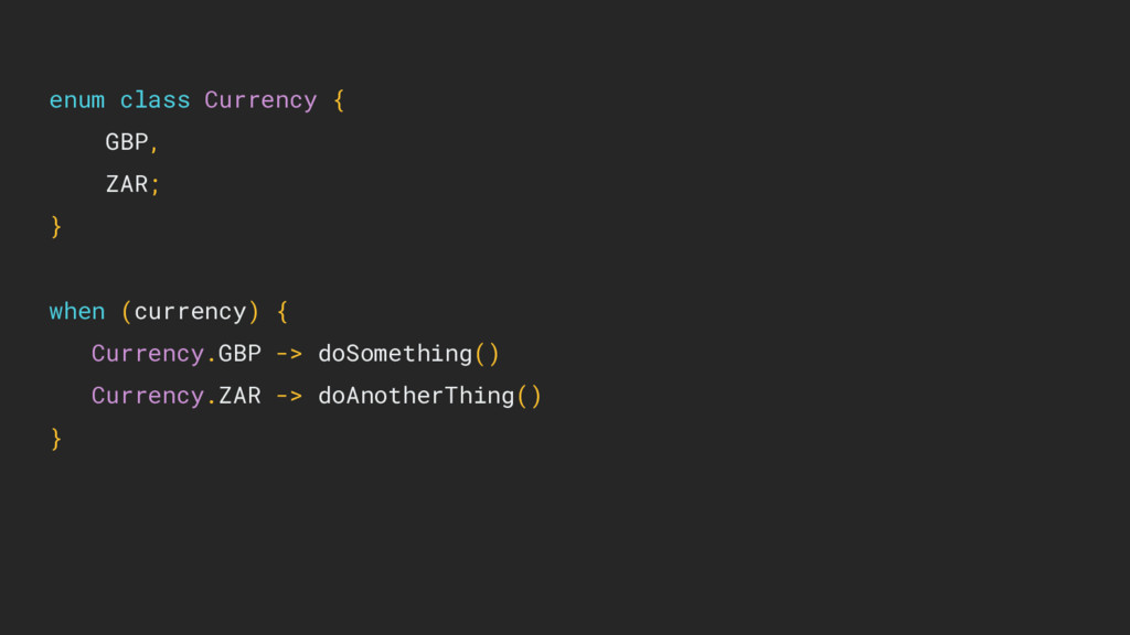 enum class Currency { GBP, ZAR; } when (currenc...