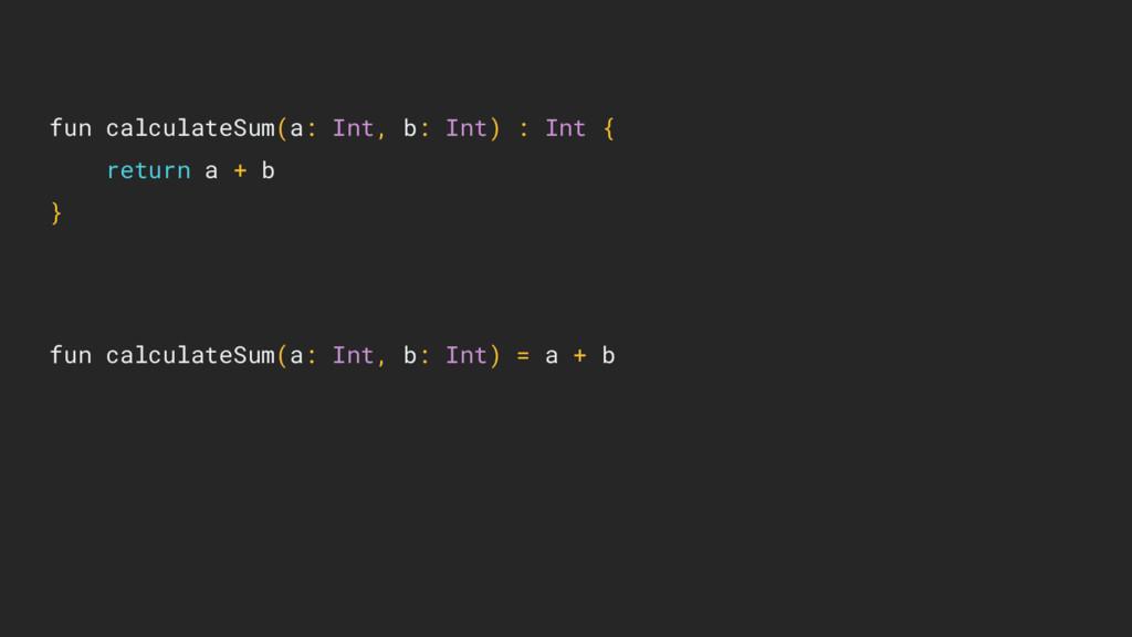 fun calculateSum(a: Int, b: Int) : Int { return...