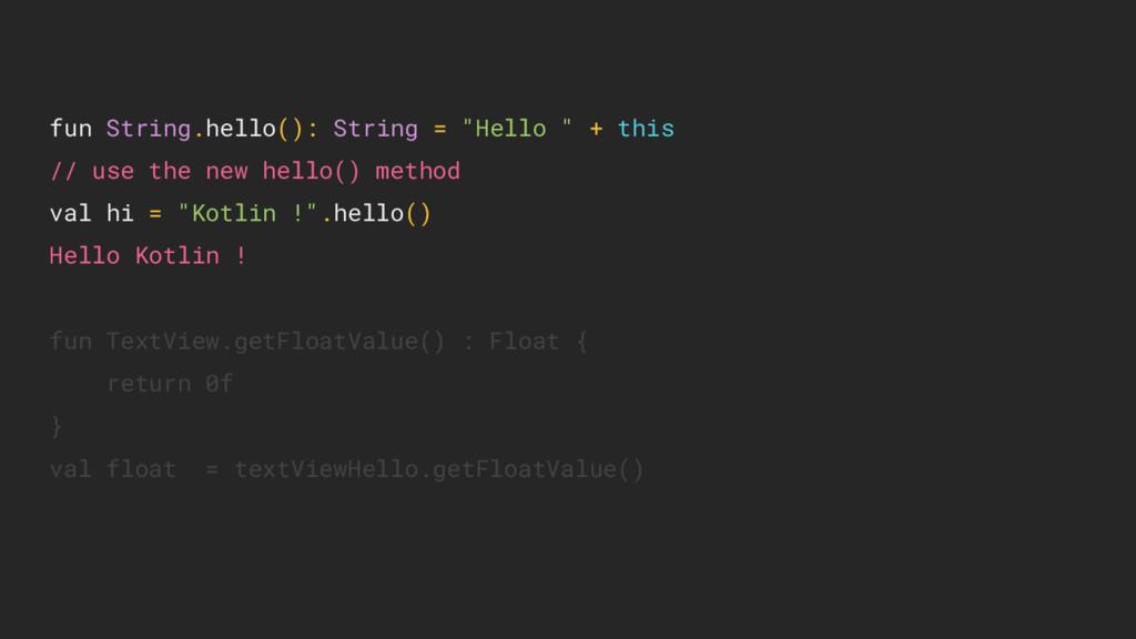 "fun String.hello(): String = ""Hello "" + this //..."