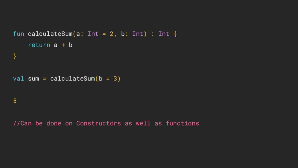 fun calculateSum(a: Int = 2, b: Int) : Int { re...