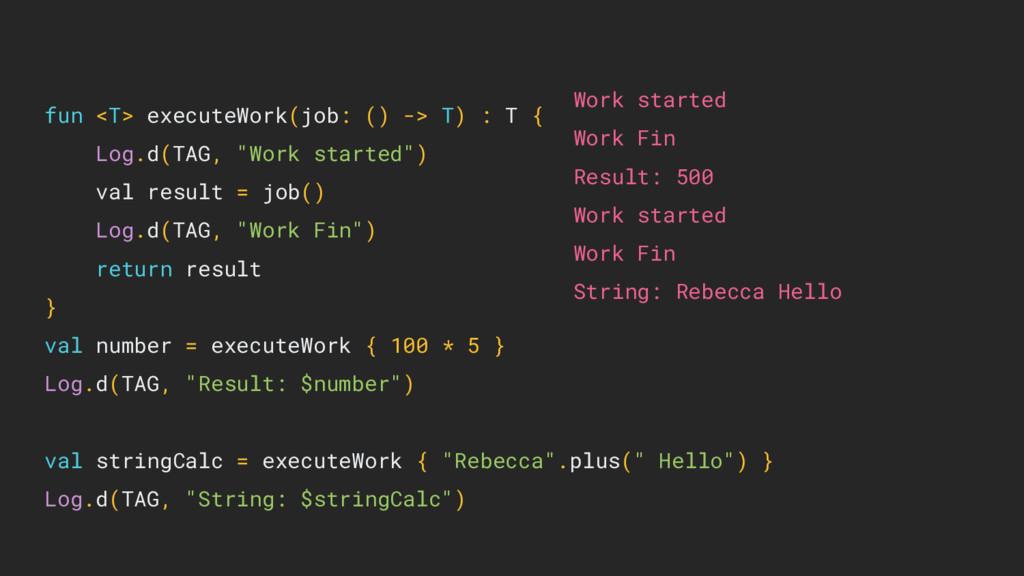 fun <T> executeWork(job: () -> T) : T { Log.d(T...
