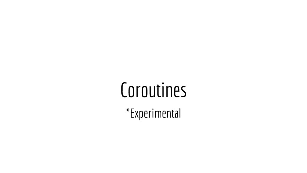 Coroutines *Experimental