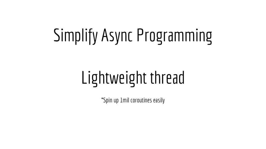 Simplify Async Programming Lightweight thread *...