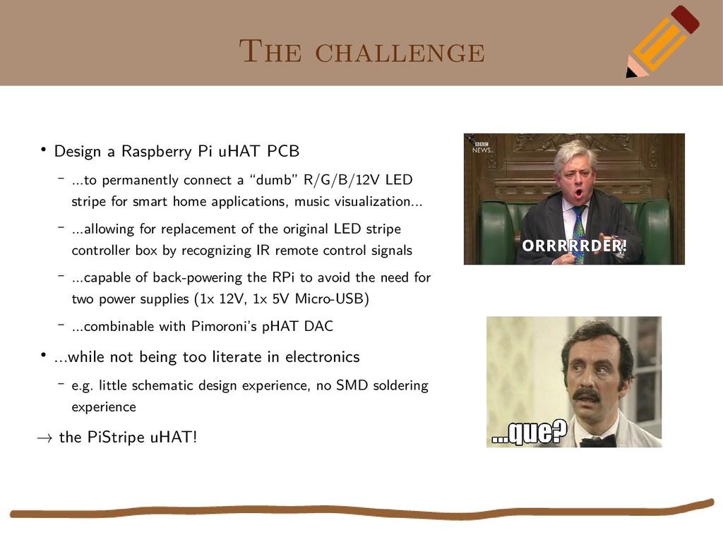 The challenge ● Design a Raspberry Pi uHAT PCB ...