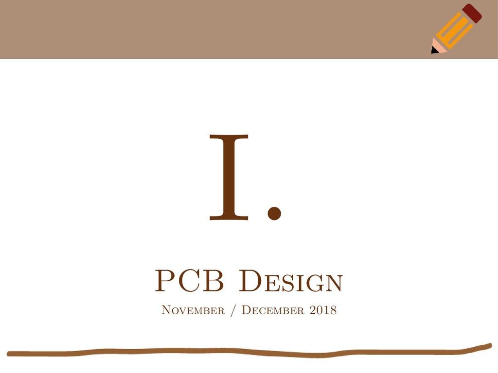 I. PCB Design November / December 2018