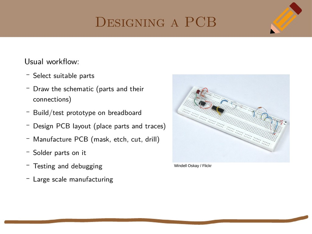 Designing a PCB Usual workflow: – Select suitab...