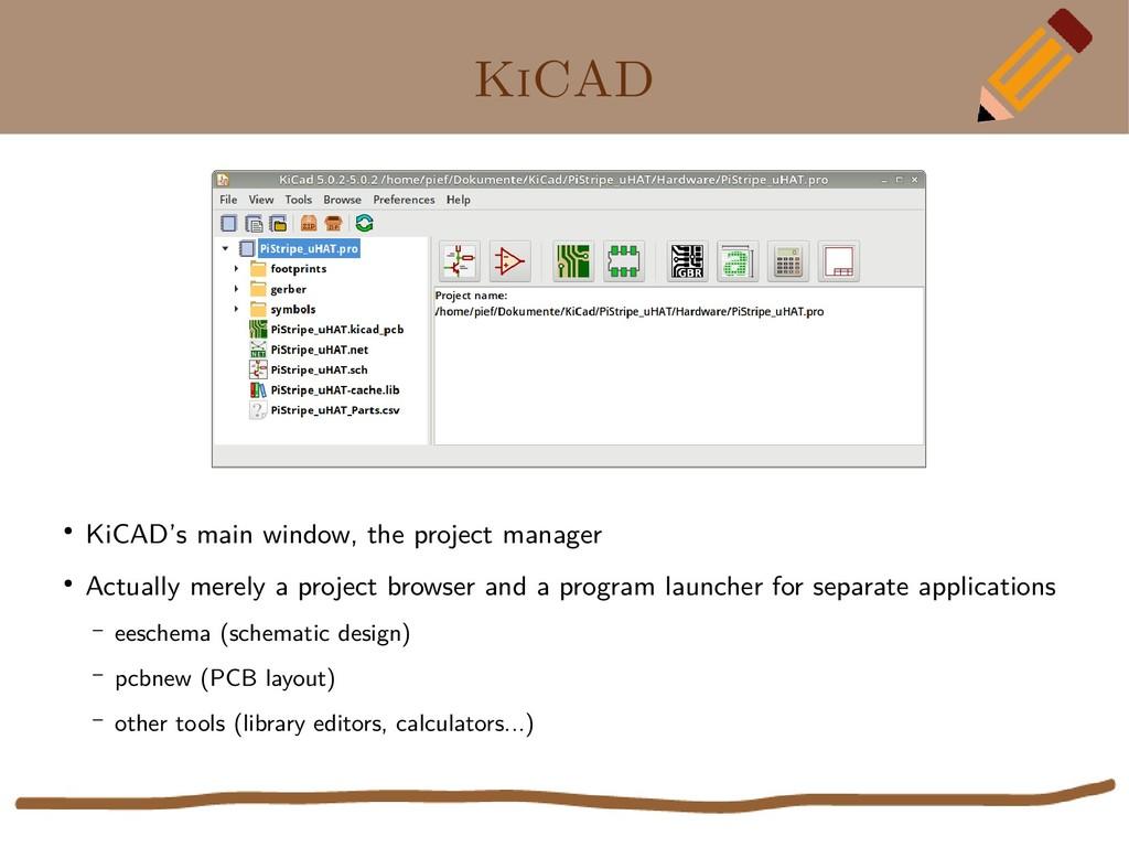 KiCAD ● KiCAD's main window, the project manage...