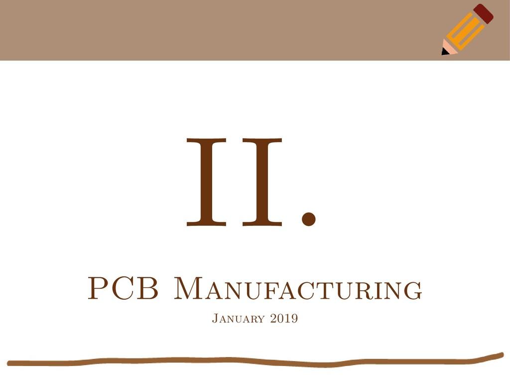 II. PCB Manufacturing January 2019