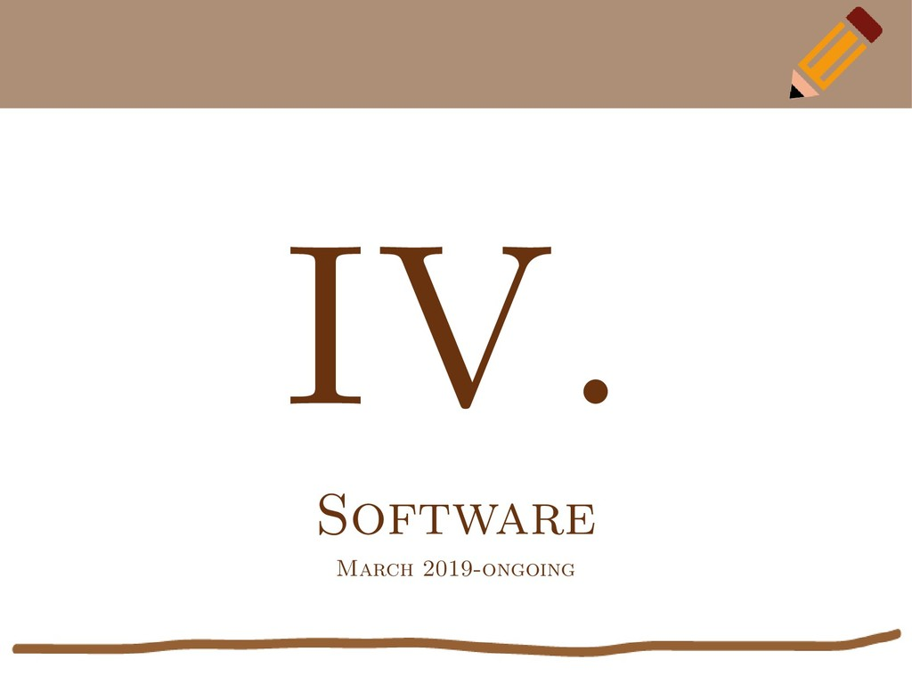 IV. Software March 2019-ongoing