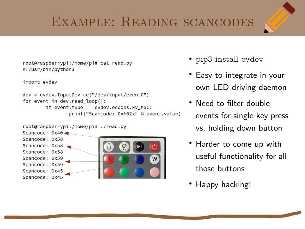 Example: Reading scancodes ● pip3 install evdev...
