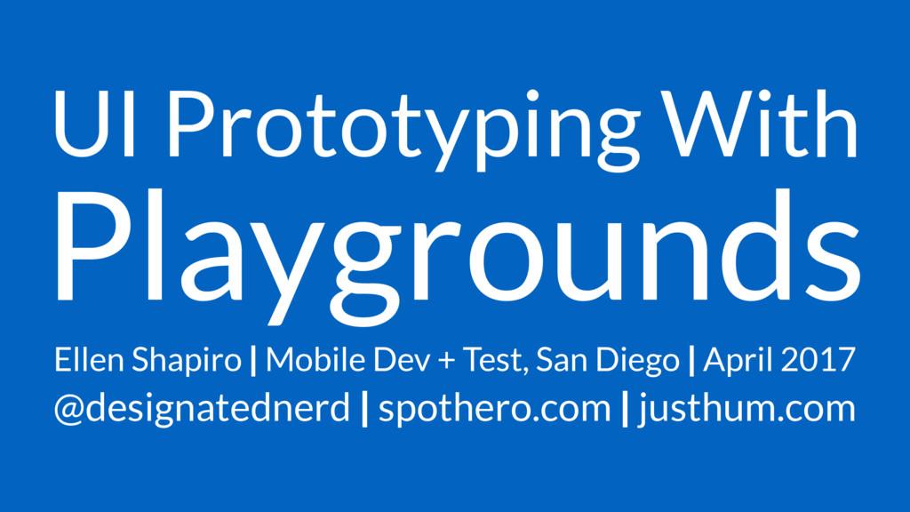 UI Prototyping With Playgrounds Ellen Shapiro  ...