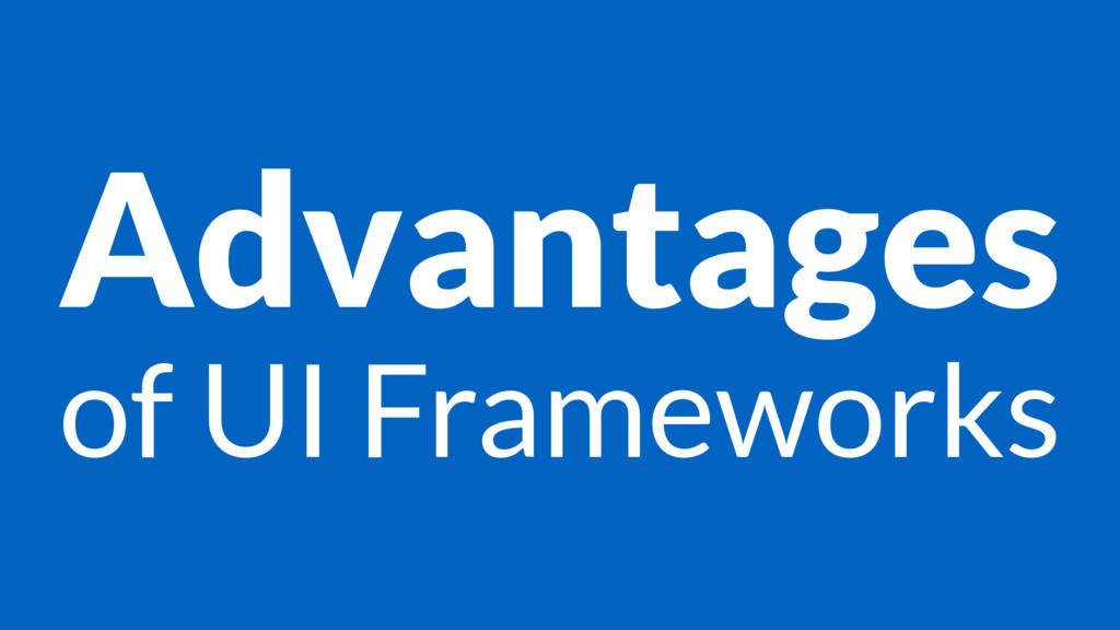 Advantages of UI Frameworks