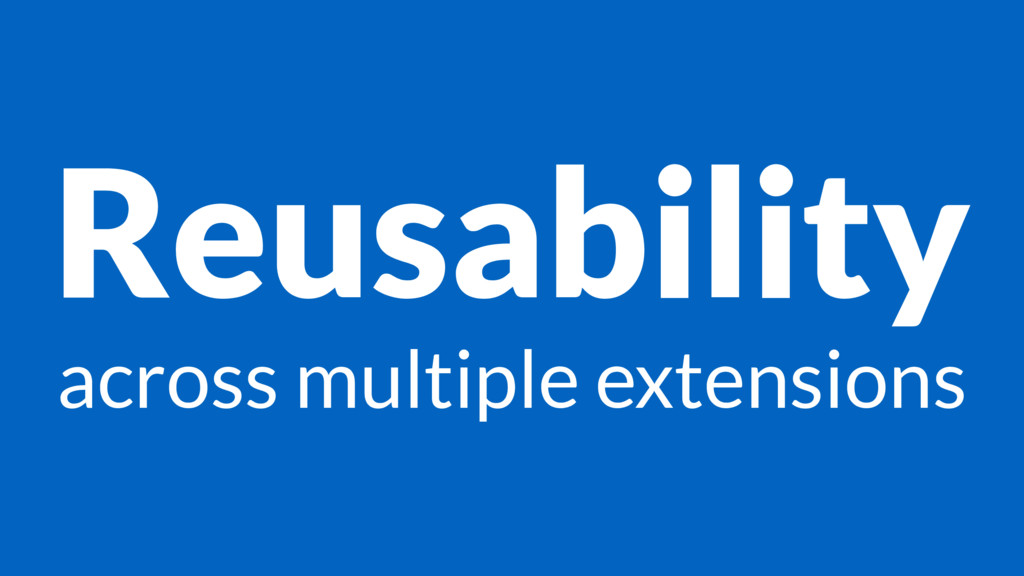 Reusability across multiple extensions