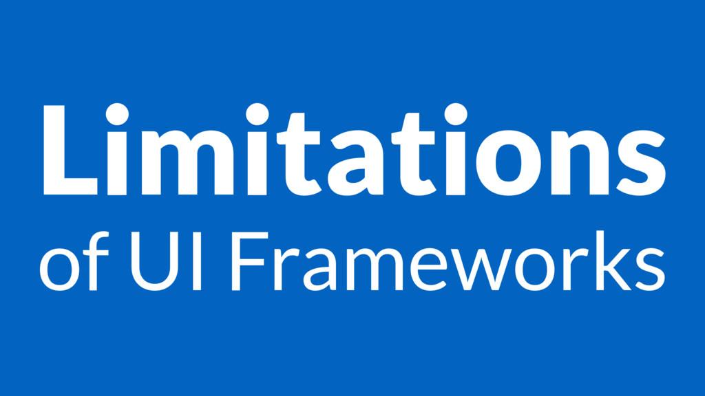 Limitations of UI Frameworks