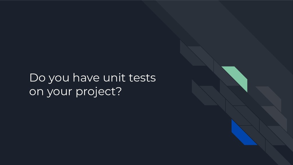 Do you have unit tests on your project?