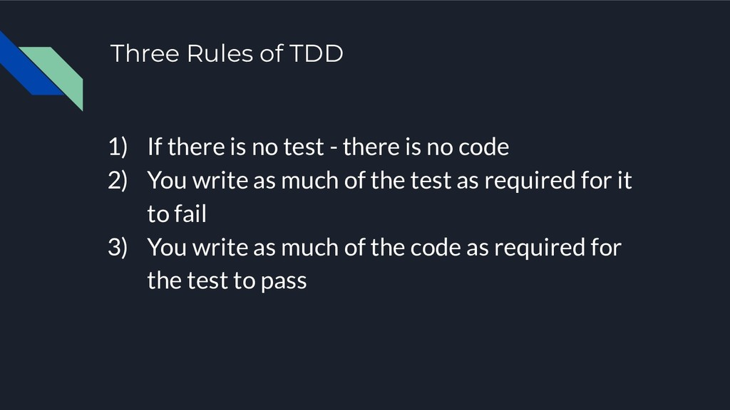 Three Rules of TDD 1) If there is no test - the...