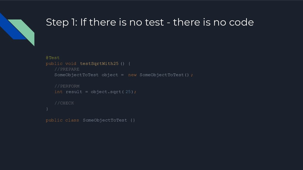 Step 1: If there is no test - there is no code ...