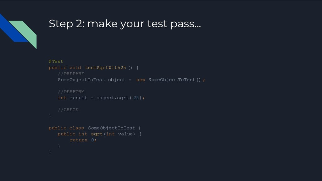 Step 2: make your test pass... @Test public voi...
