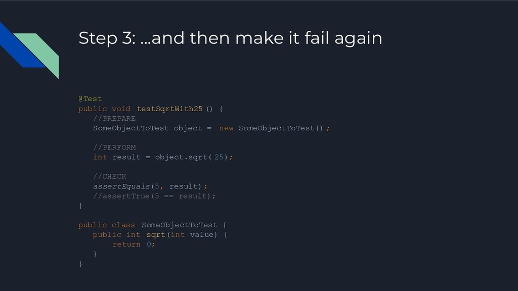 Step 3: ...and then make it fail again @Test pu...