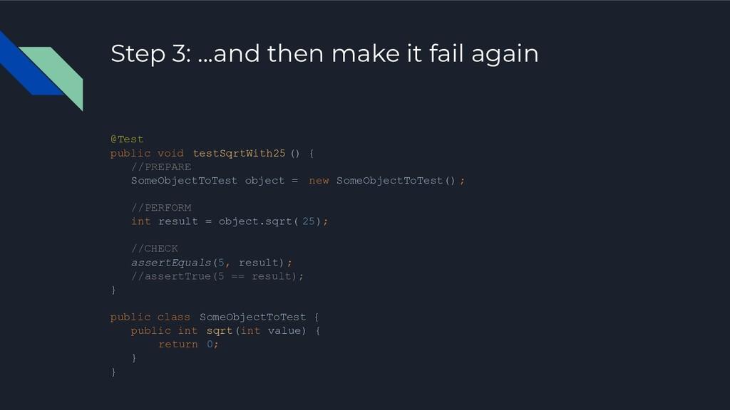 Step 3: ...and then make it fail again @Test pu...
