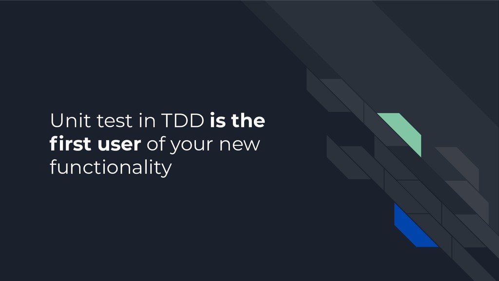 Unit test in TDD is the first user of your new f...