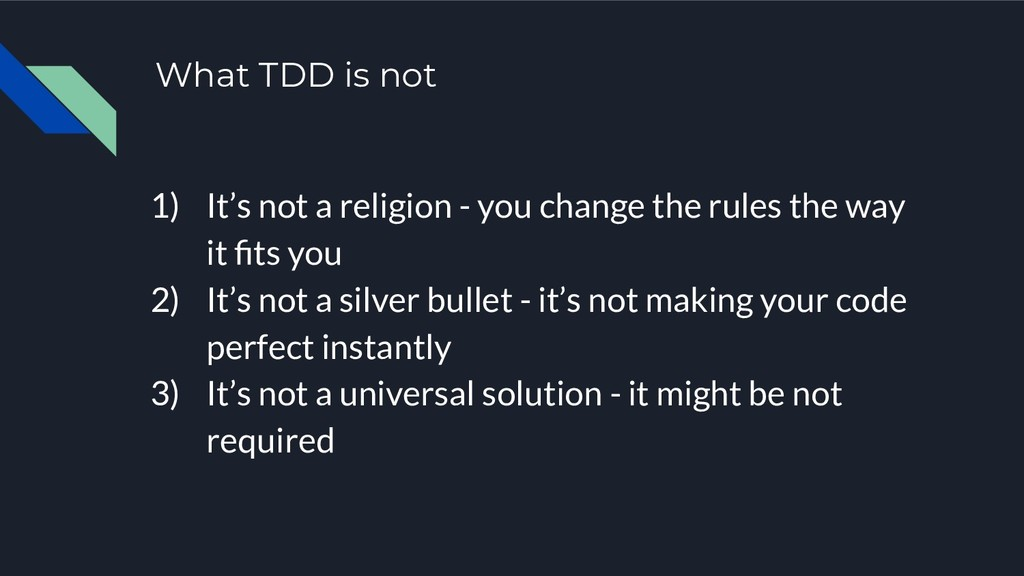 What TDD is not 1) It's not a religion - you ch...