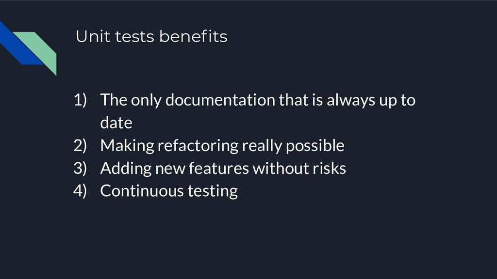 Unit tests benefits 1) The only documentation th...