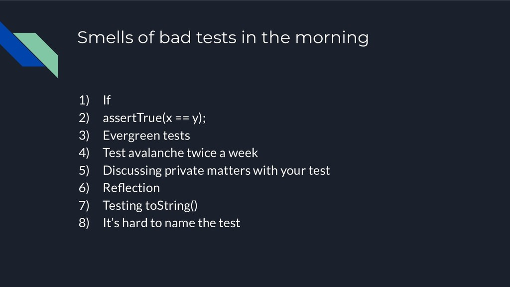 Smells of bad tests in the morning 1) If 2) ass...