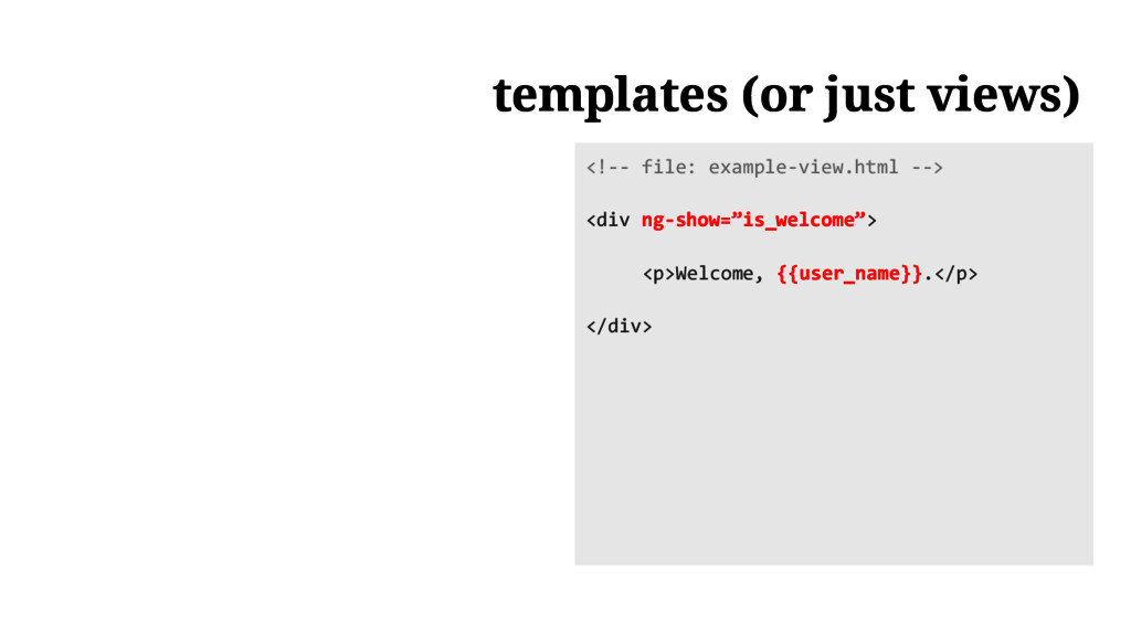 templates (or just views) <!-- file: example-vi...