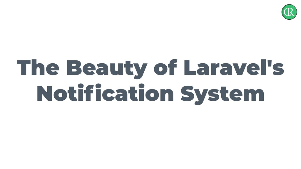 The Beauty of Laravel's Notification System