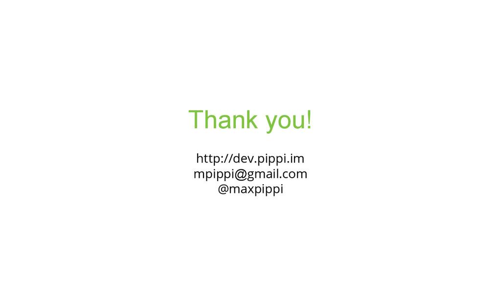 http://dev.pippi.im mpippi@gmail.com @maxpippi ...