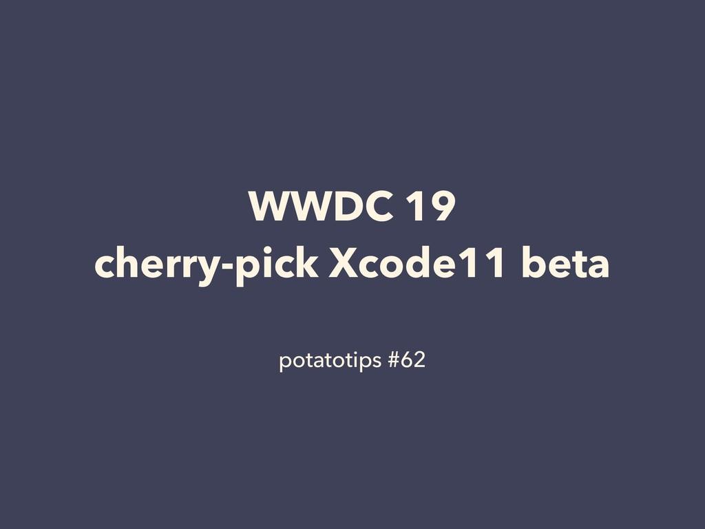 WWDC 19 cherry-pick Xcode11 beta potatotips #62