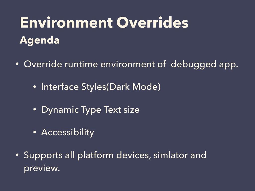 Environment Overrides Agenda • Override runtime...