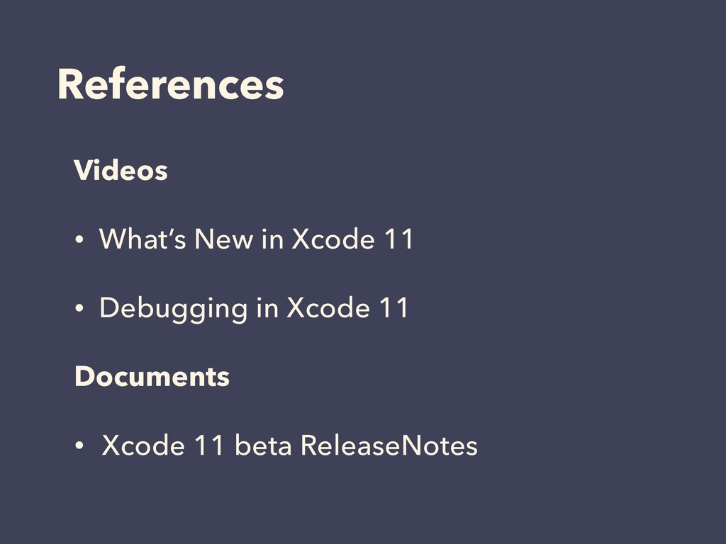 References Videos • What's New in Xcode 11 • De...