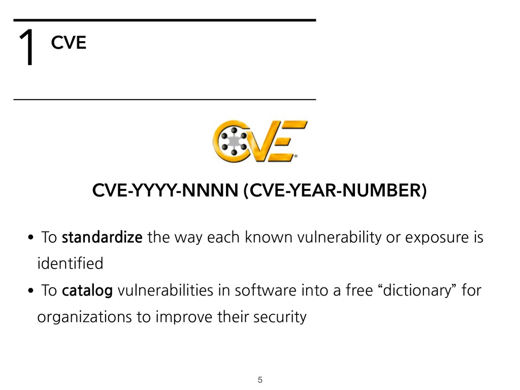 CVE 1 •To standardize the way each known vulner...