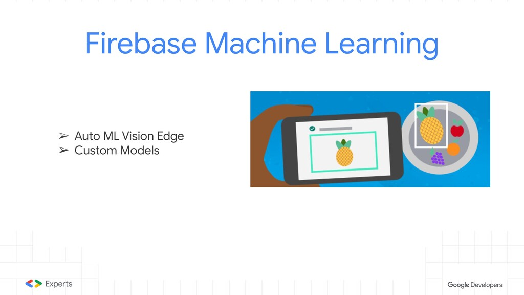 Firebase Machine Learning ➢ Auto ML Vision Edge...