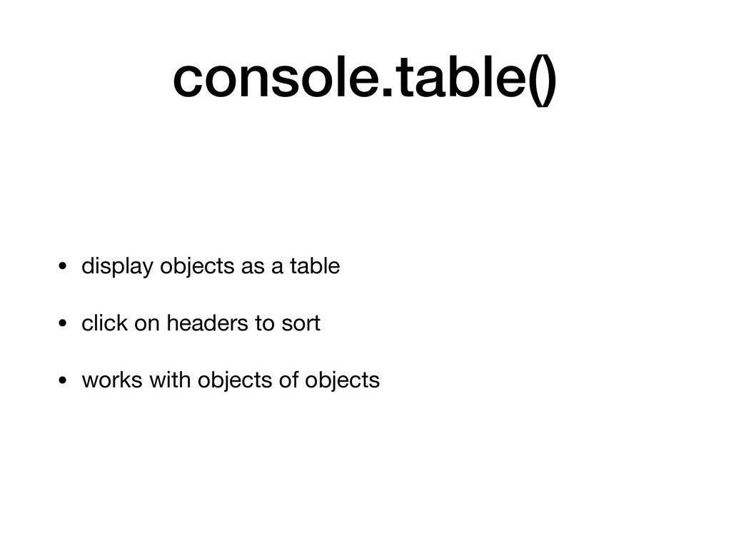 console.table() • display objects as a table  •...